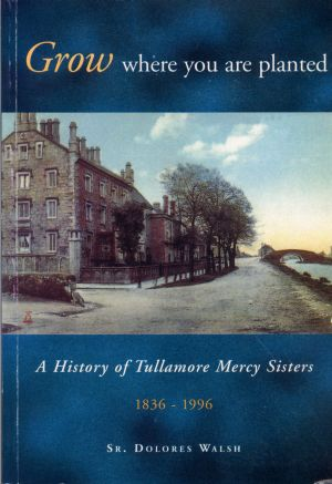 A History Of Tullamore Mercy Sisters, Grow Where You Are Planted