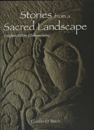 Stories From A Sacred Landscape Croghan Hill To Clonmacnoise