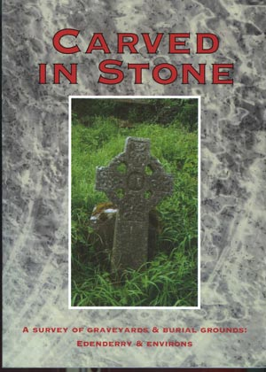 Carved in Stone, a survey of graveyards and burial grounds: Edenderry & Environs 1
