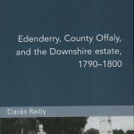 Edenderry, Co Offaly and the Downshire Estate 1790 – 1800 1