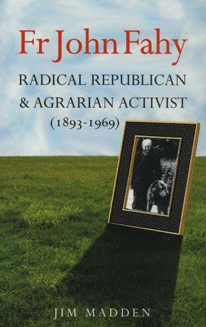 Fr John Fahy, Radical Republican & Agrarian Activist  (1893-1969)
