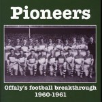 Faithful Pioneers, Offaly's football breakthrough 1960-1961  1