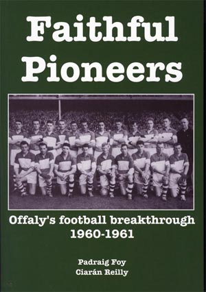 Faithful Pioneers, Offaly's Football Breakthrough 1960-1961