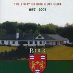 Golfing in the Glenns, the Story of Birr Golf Club 1893-2003  1