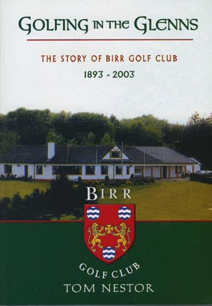 Golfing In The Glenns, The Story Of Birr Golf Club 1893-2003