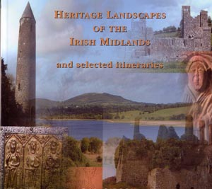 Heritage Landscapes Of The Irish Midlands And Selected Itineraries