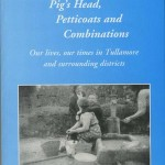 Jip-Cat, Pig's Head, Petticoats and Combinations, Our lives, our times in Tullamore and surrounding districts  1