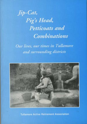 Jip Cat, Pig's Head, Petticoats And Combinations, Our Lives, Our Times In Tullamore And Surrounding Districts