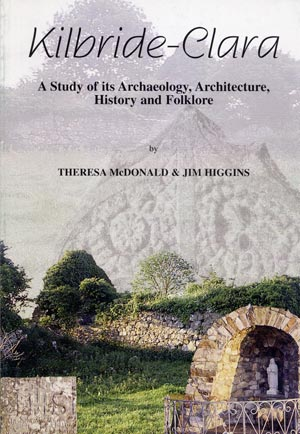 Kilbride Clara: A Study Of Its Archaeology, Architecture, History And Folklore