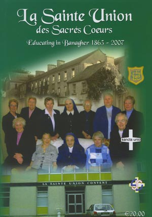 La Sainte Union Des Sacrés Coeurs Educating In Banagher, 1863-2007