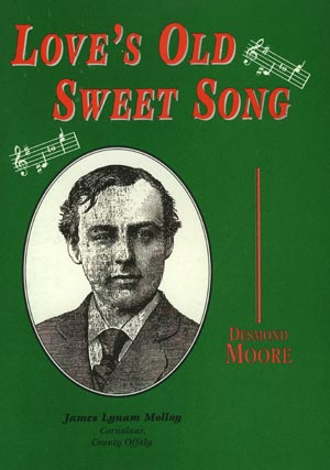 Loves Old Sweet Song Account Of James Lynam Molloy