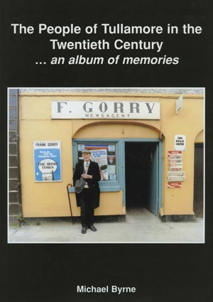 The people of Tullamore in the twentieth century, an album of memories 1