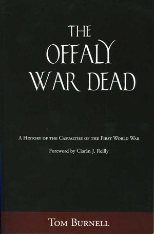 Offaly War Dead: A History Of The Casualties Of The First World War