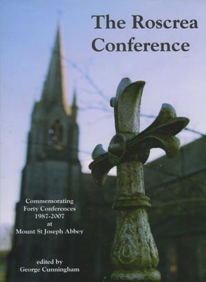 The Roscrea Conference – Commemorating Forty Conferences 1987-2007 At Mount St Joseph Abbey