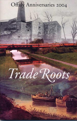 Trade Roots, Offaly Anniversaries 2004