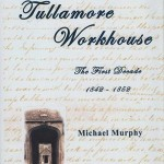 Tullamore Workhouse, the First Decade 1842-1852 1