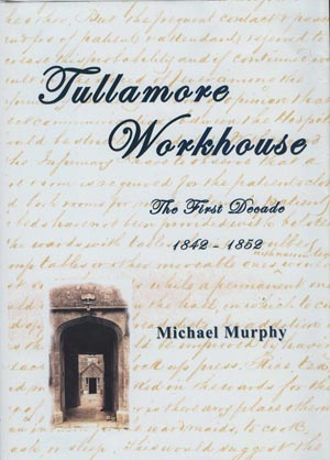 Tullamore Workhouse, The First Decade 1842-1852