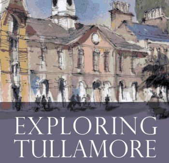 Exploring Tullamore – An Illustrated Guide (Printed)