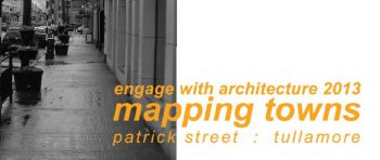 Engage With Architecture 2013; Mapping Towns : Patrick St. Tullamore (free To Download)