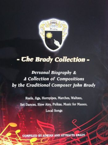 The Brady Collection: A Personal Biography And A  Collection Of Compositions By The Traditional Composer John Brady