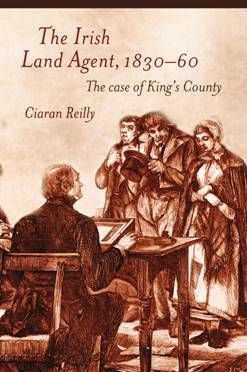 The Irish Land Agent, 1830–60 The Case Of King's County