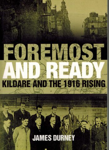 Foremost And Ready Kildare And The 1916 Rising – James Durney