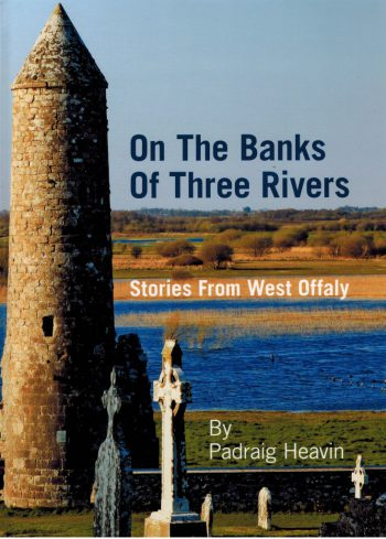 On The Banks Of The Three Rivers, Stories From West Offaly – Padraig Heavin