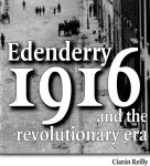 Edenderry 1916 and the revolutionary era – Ciaran Reilly
