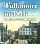Tullamore in 1916 – The making of the Tullamore Incident – Michael Byrne – Hardback