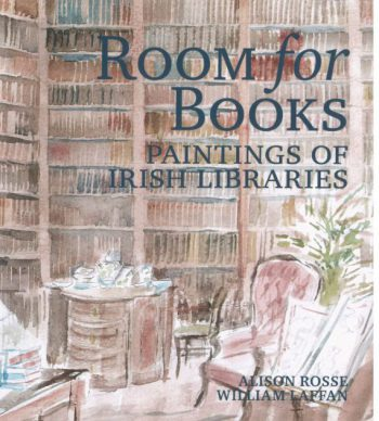 Room For Books – Paintings Of Irish Libraries – Alison Rosse, William Laffan