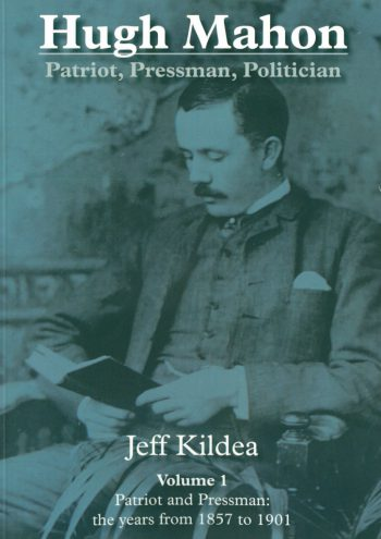 Hugh Mahon – Patriot, Pressman, Politician Volume 1 – Jeff Kildea