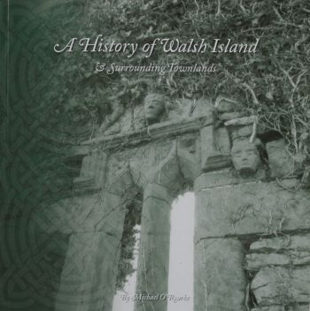 A History Of Walsh Island & Surrounding Townlands – Michael O' Rourke