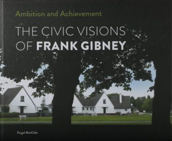 Ambition And Achievement – The Civic Visions Of Frank Gibney