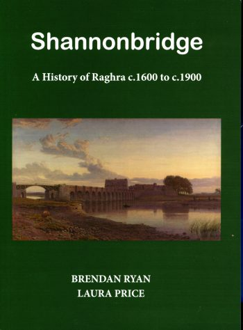 Shannonbridge: A History Of Raghra C.1600 – C.1900