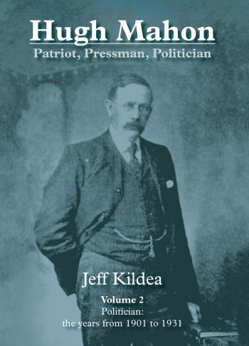 Hugh Mahon – Patriot, Pressman, Politician Vol2