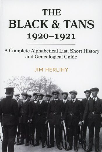 The Black & Tans 1920-1921: A Complete Alphabetical List, Short History And Genealogical Guide – Jim Herlihy