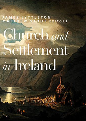 Church And Settlement In Ireland – Editors: James Lyttleton And Matthew Stout.