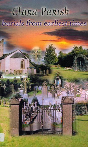 Clara Parish Burials From Earliest Times – Raphael Kinahan.
