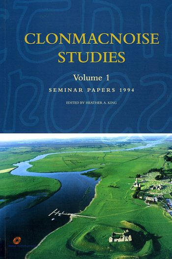Clonmacnoise Studies Volume 1 – Seminar Papers 1994 – Edited By Heather A. King.