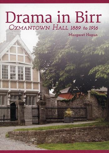 Drama In Birr – Oxmantown Hall 1889 To 1916 – Margaret Hogan.