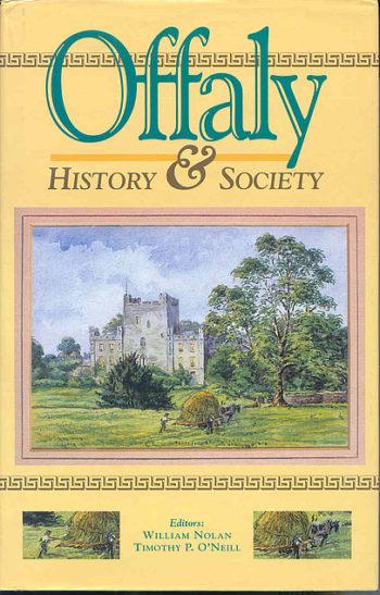 Offaly History & Society – Editors: William Nolan & Timothy P. O'Neill
