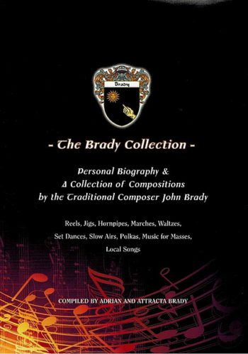 The Brady Collection: A Collection Of Compositions By The Traditional Composer John Brady – Adrian & Attracta Brady.