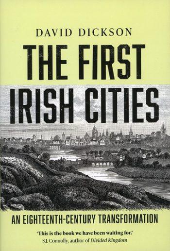 The First Irish Cities: An Eighteenth-Century Transformation – David Dickson.