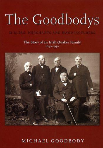 The Goodbodys: The Story Of An Irish Quaker Family – Michael Goodbody
