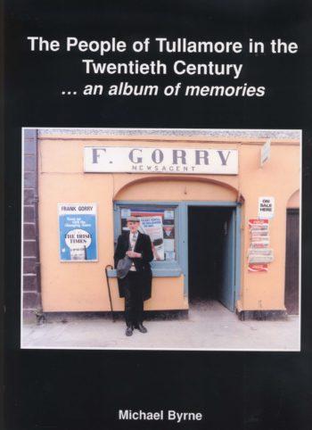 The People Of Tullamore In The Twentieth Century, An Album Of Memories (weak Binding)