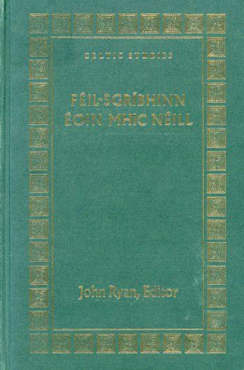 Féil-sgríbhinn Éoin Mhic Néill: Essays And Studies Presented To Professor Eoin Mac Neill – John Ryan (Editor)