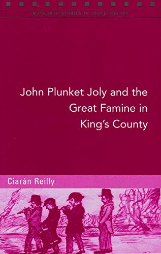 John Plunket Joly And The Great Famine In King's County – Ciarán Reilly.