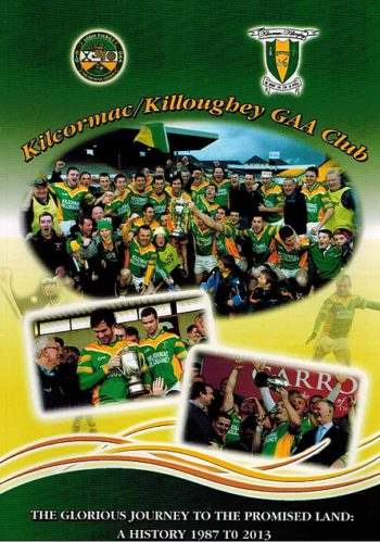Kilcormac/Killoughey GAA Club – The Glorious Journey To The Promised Land: A History 1987 To 2013 – Compiled By Kevin Corrigan.