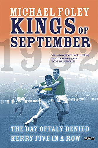 Kings Of September: The Day Offaly Denied Kerry Five In A Row – Michael Foley.