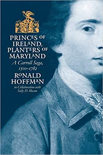 Princes Of Ireland, Planters Of Maryland: A Carroll Saga, 1500- 1782 – Ronald Hoffman.